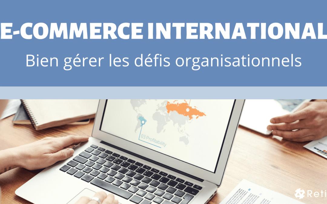 E-commerce à l'international : bien gérer les défis organisationnels